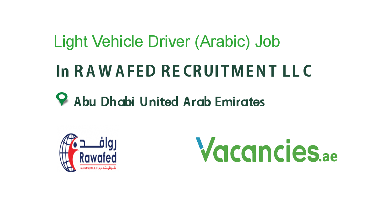 Light Vehicle Driver (Arabic) job in RAWAFED RECRUITMENT LLC in Abu