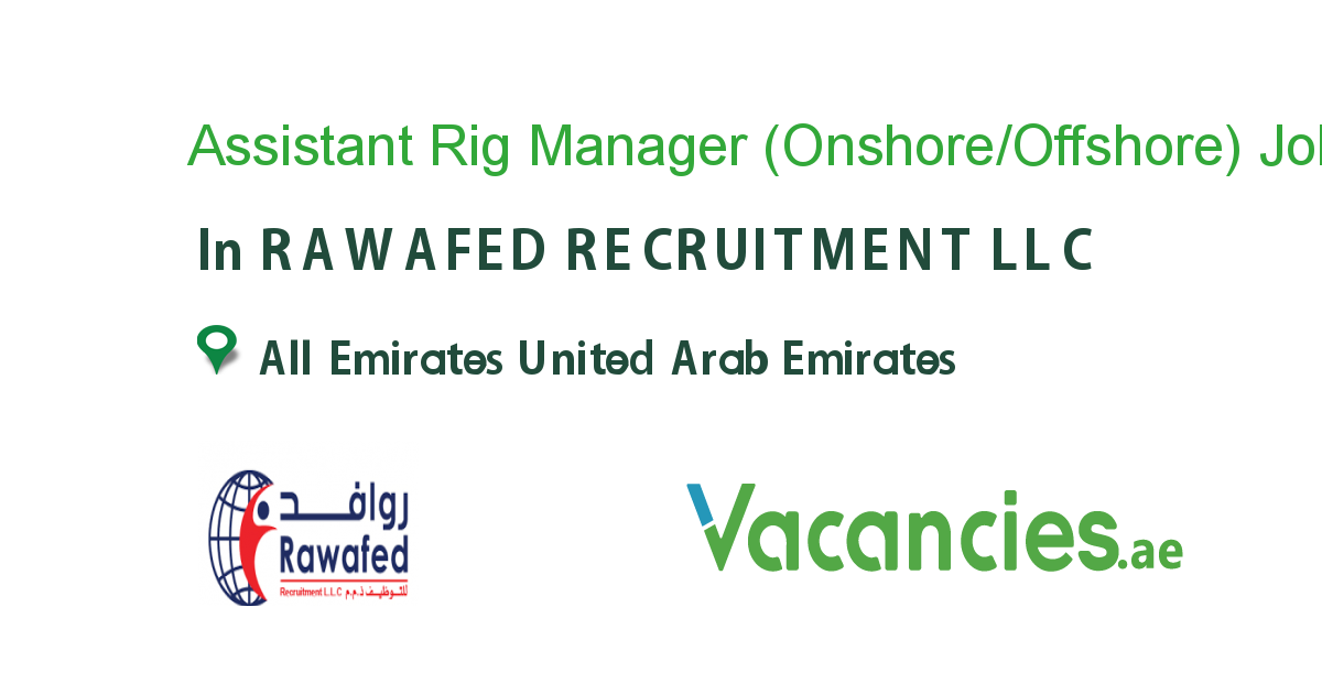 Assistant Rig Manager (Onshore/Offshore) job in RAWAFED RECRUITMENT