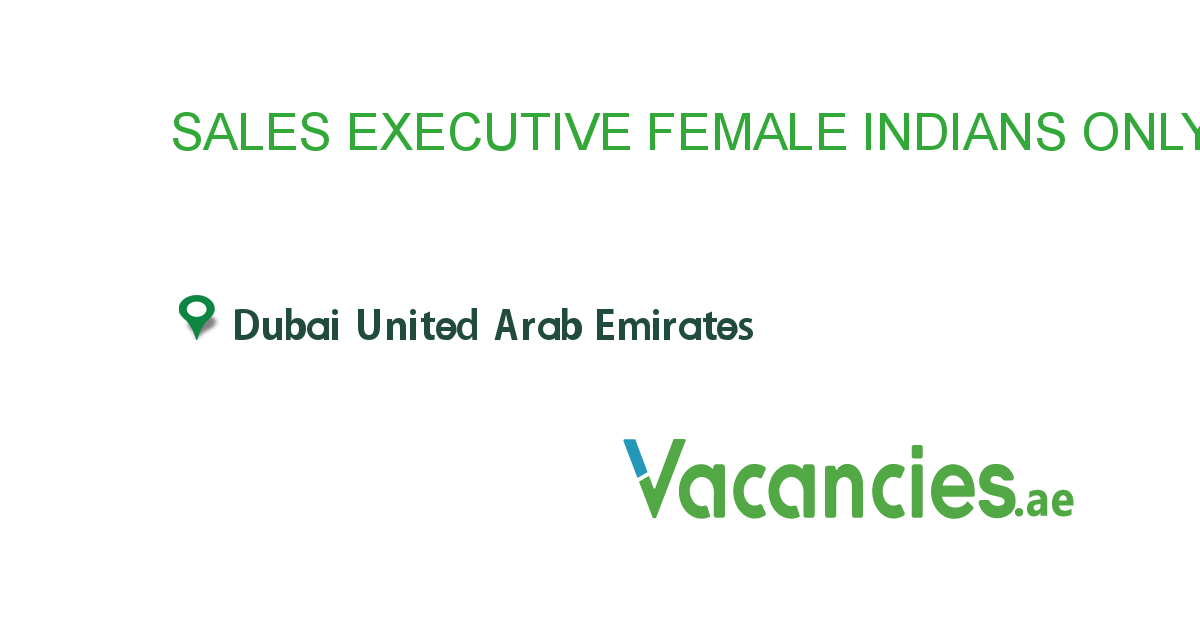 Sales Executive Female Indians Only Job In In Dubai United Arab