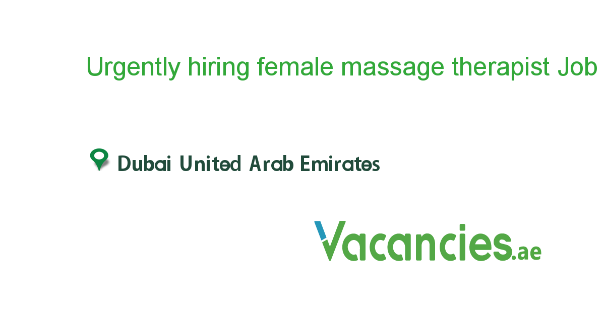 Urgently hiring female massage therapist job in in Dubai United Arab
