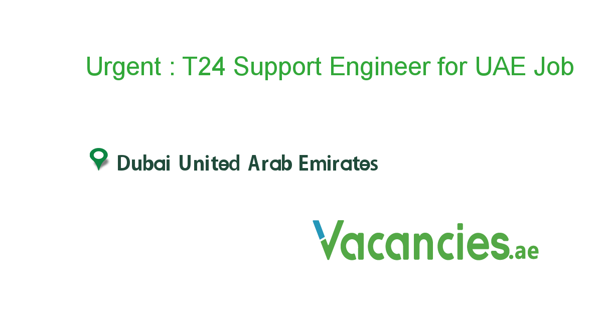 Urgent T24 Support Engineer For Uae Vacancies Ae Jobdxb Jobs