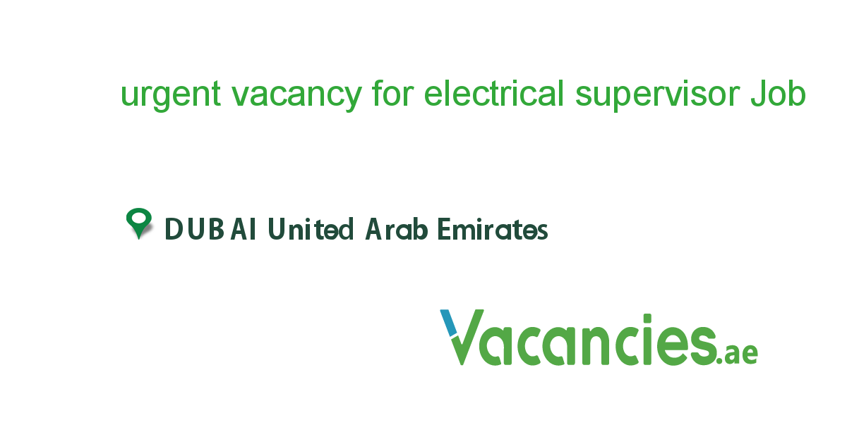 urgent vacancy for electrical supervisor - Vacancies.ae