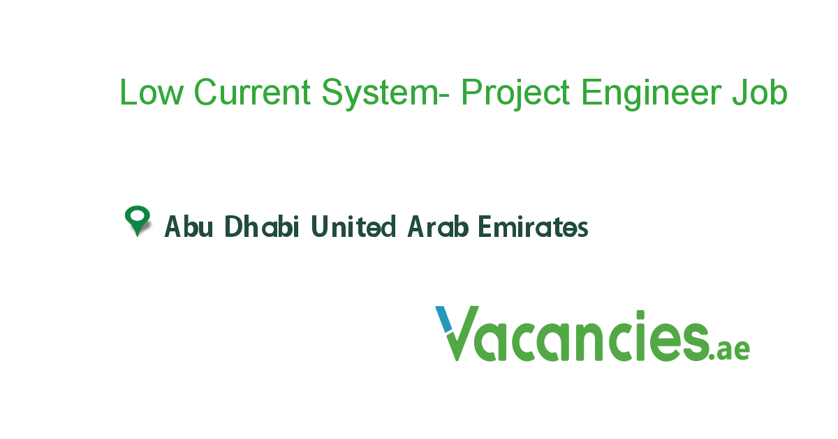 Low Current System- Project Engineer - Vacancies.ae