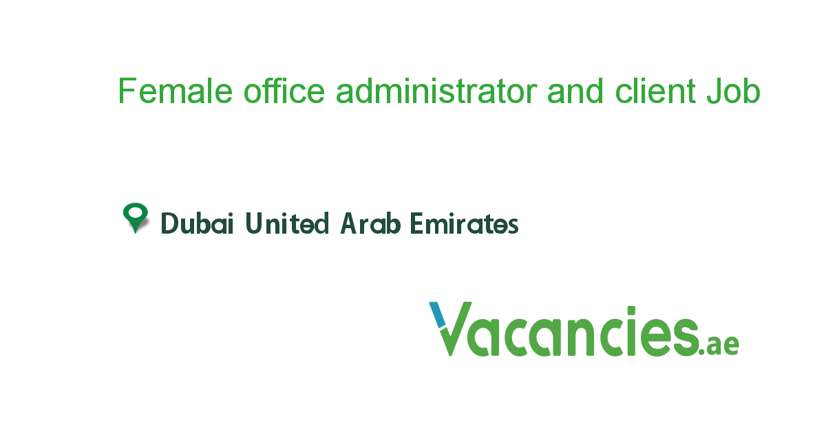 Female office administrator and client co-ordinator - Vacancies.ae