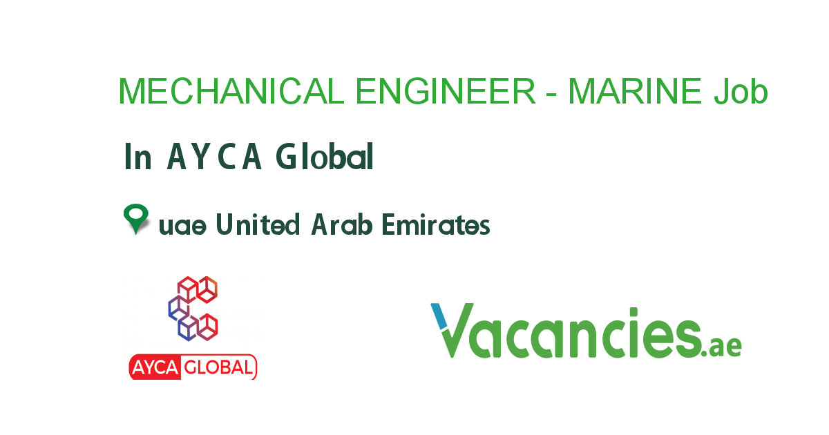 Mechanical Engineer Marine Job In Ayca Global In Uae United Arab Emirates Ref 99624